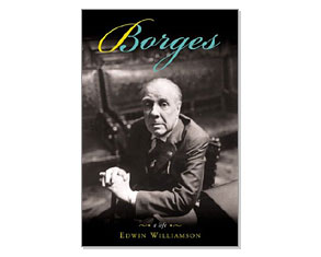 """""""Borges: A Life"""" by Edwin Williamson"""