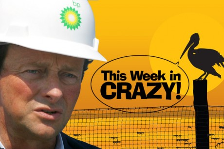 This week in crazy: Tony Hayward