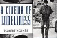 A Cinema of Loneliness: Penn, Stone, Kubrick, Scorsese, Spielberg, Altman, Third Edition, by Robert F. Kolker