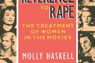 From Reverence to Rape: The Treatment of Women in Movies, by Molly Haskell