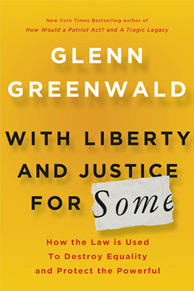 Glenn Greenwald: With Liberty and Justice for Some